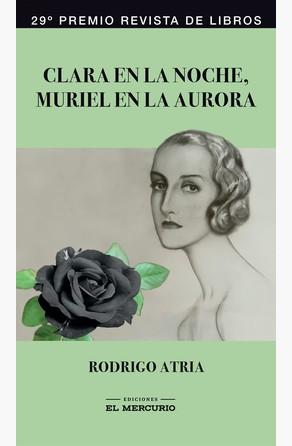Clara en la noche, Muriel en la aurora Rodrigo Atria
