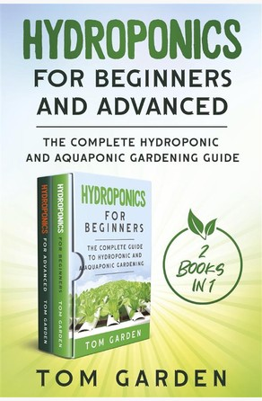 Hydroponics for Beginners and Advanced (2 Books in 1) Tom Garden