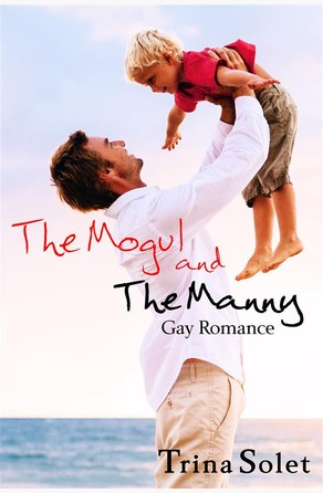 The Mogul and The Manny (Gay Romance) Trina Solet