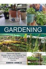Gardening: Perennial Garden Design Ideas and Planting Tips (How to Build and Maintain a Raised Bed Garden) por                                       Knowles Jennifer