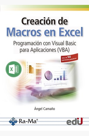 Creación de macros en Excel. Programación con Visual Basic para Aplicaciones (VBA) Ángel Camaño